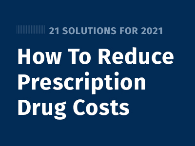 21 Solutions for Reducing Prescription Drug Costs