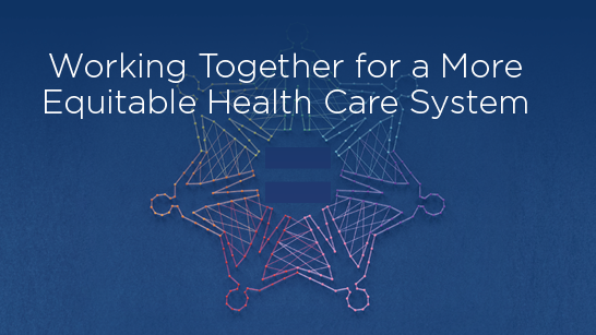 Working Together for a More Equitable Health Care System